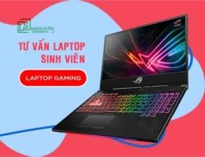 Tư vấn mua laptop gaming cho sinh viên