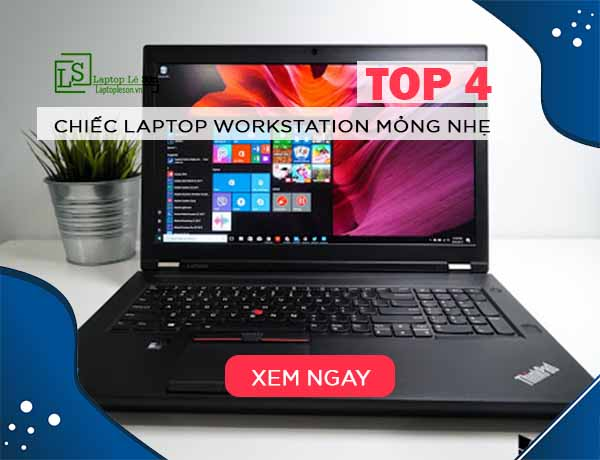 TOP 4 CHIẾC LAPTOP WORKSTATION MỎNG NHẸ