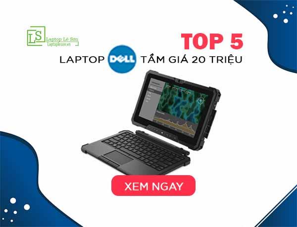 TOP 5 Laptop DELL tầm giá 20 triệu đáng mua