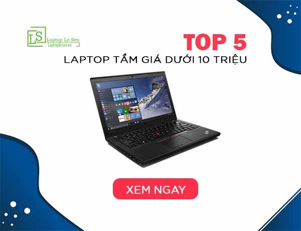 TOP 5 Laptop tầm giá dưới 10 triệu