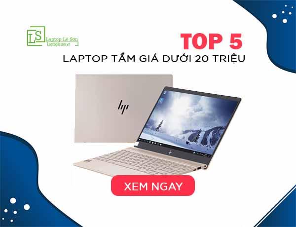 TOP 5 Laptop tầm giá dưới 20 triệu