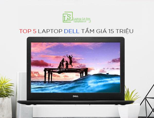 TOP 5 laptop DELL tầm giá 15 triệu