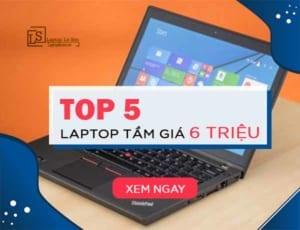 TOP 5 laptop tầm giá 6 triệu