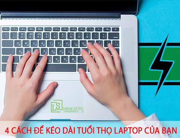 4 cách để kéo dài tuổi thọ laptop của bạn