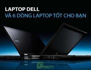 Laptop DELL và dòng laptop tốt cho bạn