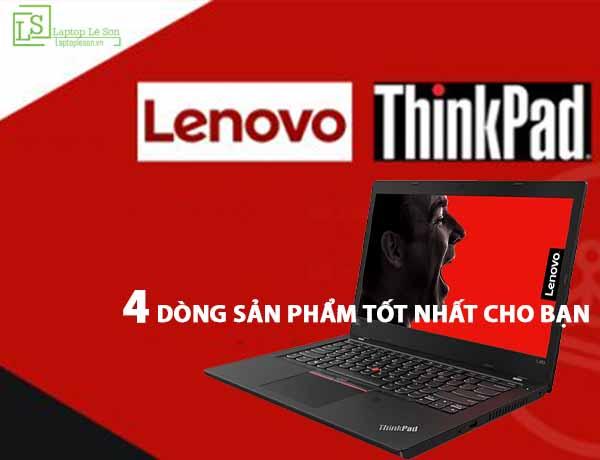 Laptop Thinkpad và 4 DÒNG SẢN PHẨM TỐT NHẤT CHO BẠN