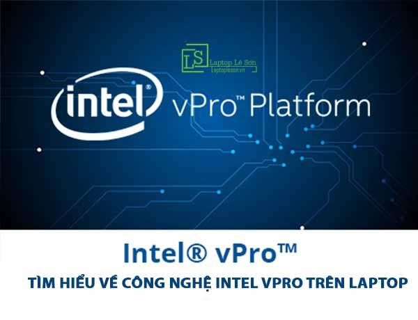 Tìm hiểu về công nghệ Intel vPro trên Laptop