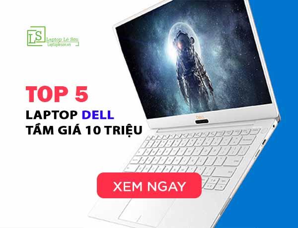 TOP 5 Laptop DELL tầm giá 10 triệu