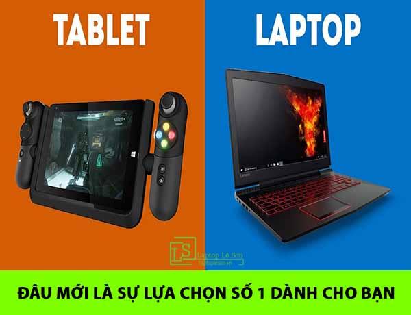 Tablet vs Laptop, đâu mới là sự lựa chọn số 1 dành cho bạn