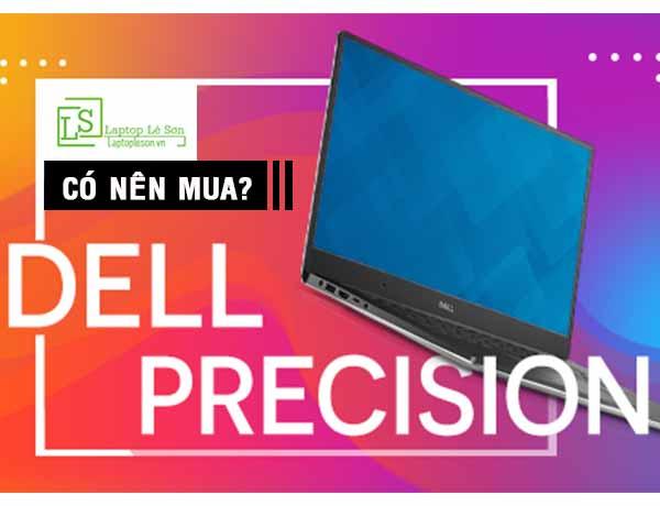 CÓ NÊN MUA DELL PRECISION HAY KHÔNG laptop Lê Sơn