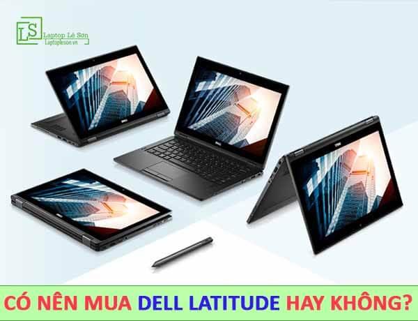 Có nên mua Dell LATITUDE hay không - Laptop Lê Sơn