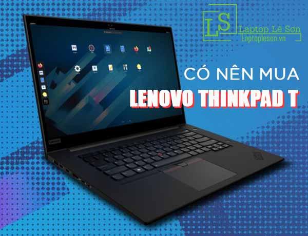 Có nên mua Lenovo Thinkpad T series hay không - Laptop Lê Sơn