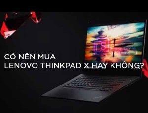 Có nên mua dòng sản phẩm Lenovo Thinkpad X hay không - Laptop Lê Sơn