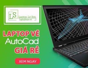 Một số mẫu laptop vẽ autocad giá rẻ laptop lê sơn