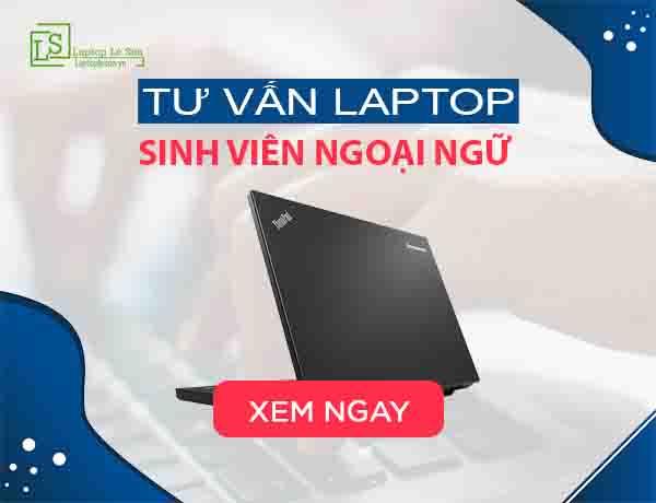Tiêu chí lựa chọn laptop cho sinh viên ngoại ngữ - laptop lê sơn