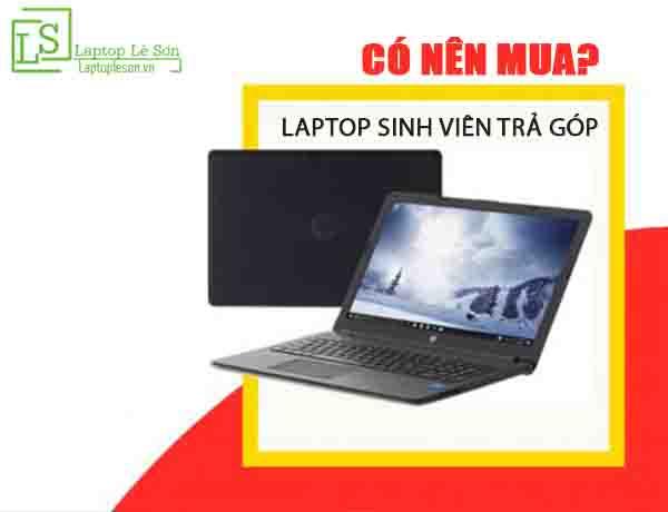 Có nên mua laptop sinh viên trả góp laptop lê sơn