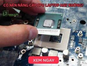 Có nên nâng cấp CPU laptop hay không - laptop lê sơn