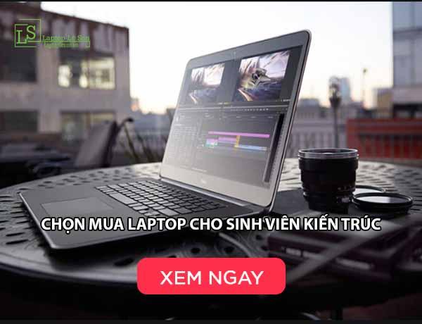 Chọn mua laptop cho sinh viên kiến trúc - laptop lê sơn