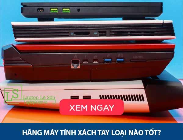 Hãng máy tính xách tay loại nào tốt laptop lê sơn