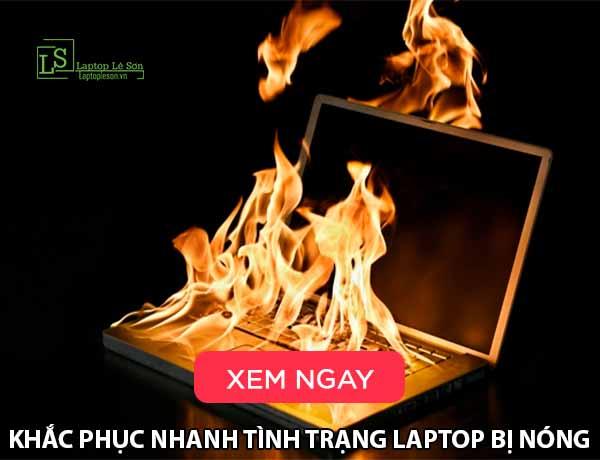 Khắc phục nhanh tình trạng laptop bị nóng - laptop lê sơn