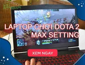 Laptop chơi Dota 2 Max Setting - Laptop Lê Sơn