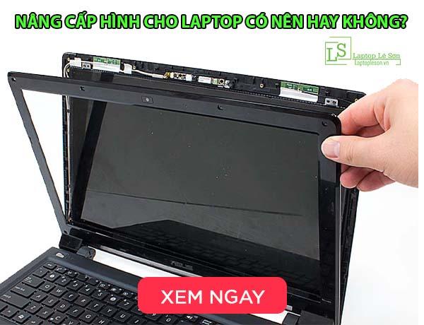 Nâng cấp hình cho Laptop có nên hay Không - laptop lê sơn