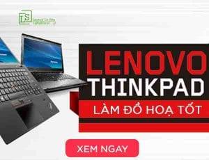 Những chiếc laptop Thinkpad làm đồ hoạ tốt - laptop Lê Sơn