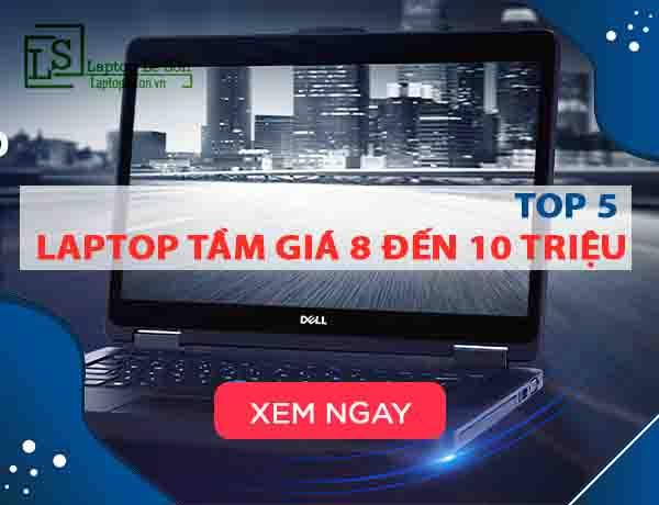 TOP 5 laptop tầm giá 8 đến 10 triệu laptop lê sơn