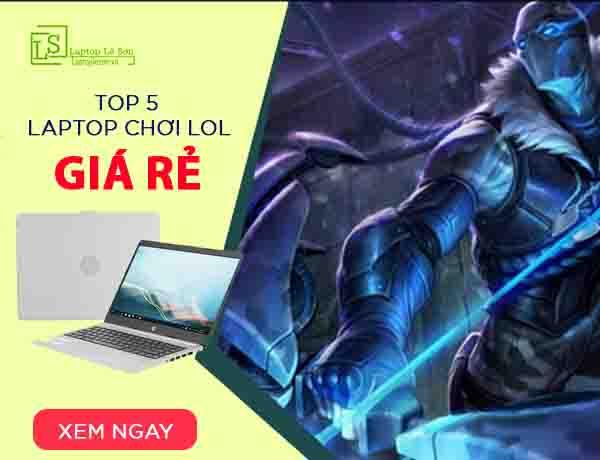 Top 5 chiếc laptop chơi liên minh huyền thoại giá rẻ - laptop lê sơn