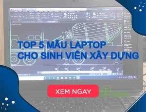 Top 5 mẫu laptop cho sinh viên xây dựng laptop lê sơn